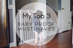 My Top 3: Baby Proof Must-Haves